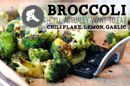 broccoli they'll actually want to eat, roasted up with garlic, chili, and fresh lemon