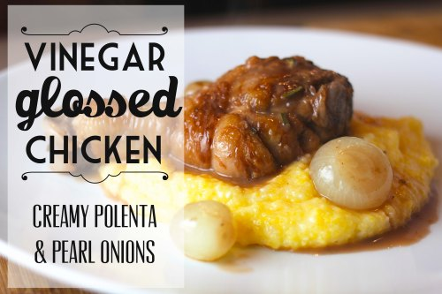 vinegar glossed chicken with creamy polenta and pearl onions